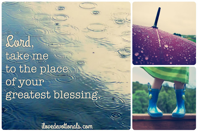 Prayer: Lord, take me to the place of your greatest blessing