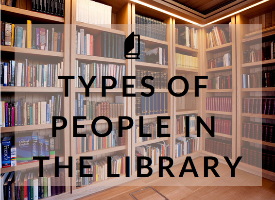types of people at the library, types of people in the library, comedy, buzzfeed, blog graphics, canvatypes of people in the library, types of people at the library, bookworm, book nerds, book nerd problems, buzzfeed, bookish, publishing