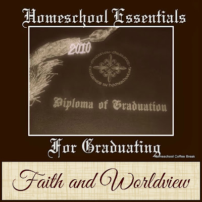 Homeschool Essentials for Graduating - Faith and Worldview on Homeschool Coffee Break @ kympossibleblog.blogspot.com