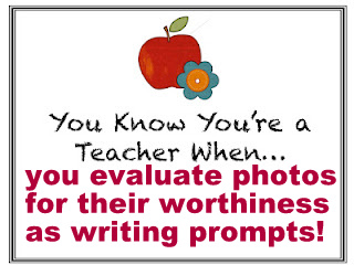 photo of: You Know You're a Teacher...... photos prompt writing possibilities