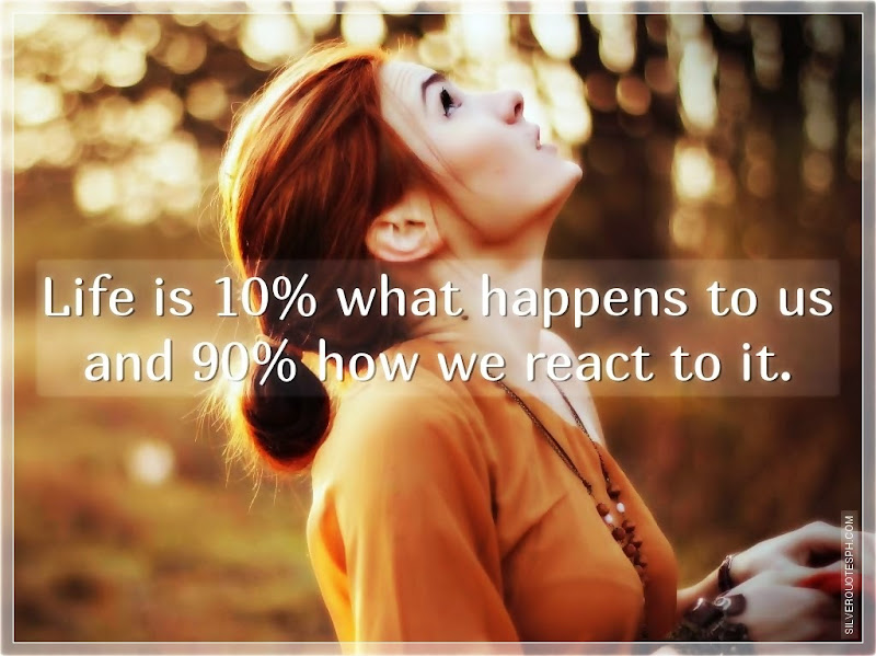 Life Is Ten Percent What Happen To Us Ninety Percent How We React To It, Picture Quotes, Love Quotes, Sad Quotes, Sweet Quotes, Birthday Quotes, Friendship Quotes, Inspirational Quotes, Tagalog Quotes