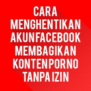 Cara Menghentikan Akun Facebook Membagikan Konten Porno Tanpa Izin - Mas Devz