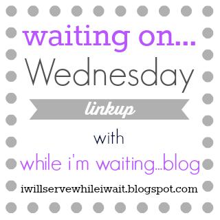 http://www.iwillservewhileiwait.blogspot.com/2016/01/waiting-onwednesday-link-up-42.html#more