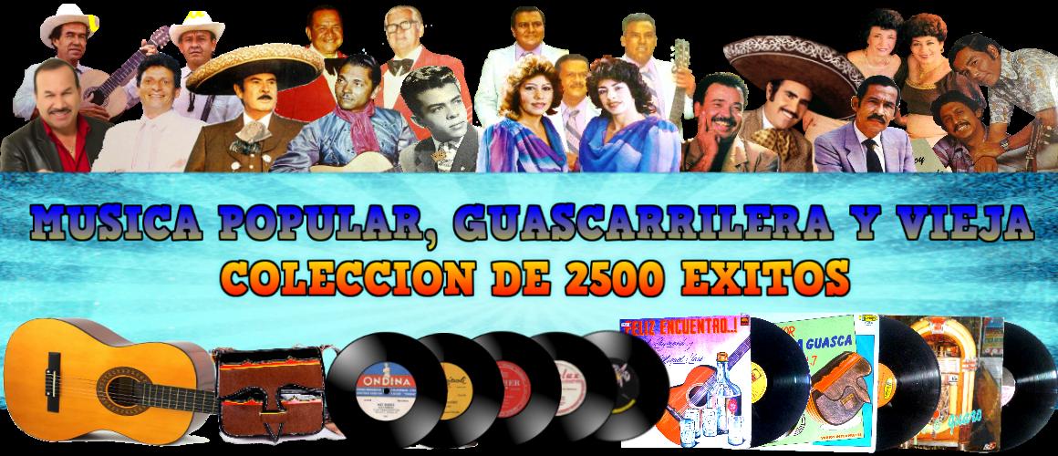 MÚSICA GUASCA O DE CARRILERA Y POPULAR VIEJA. RECOPILACIÓN DE 2500 ÉXITOS