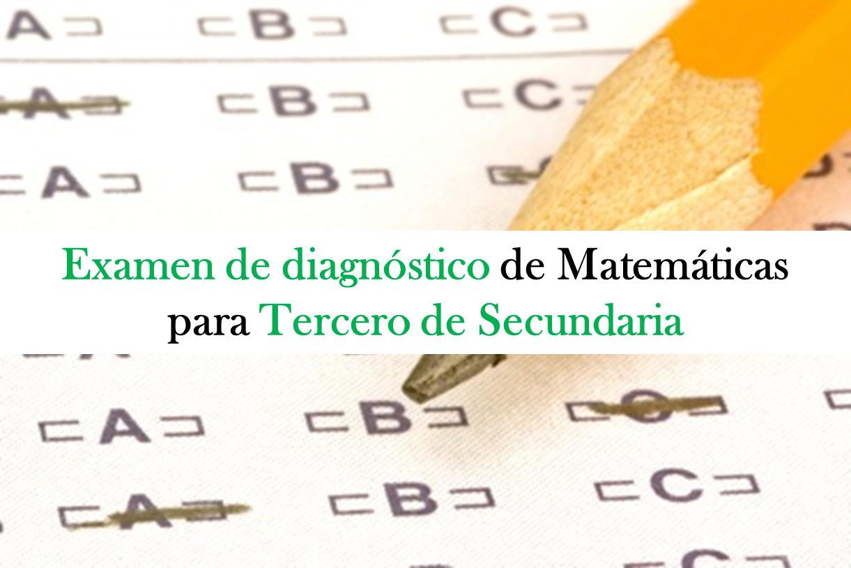 Examen de diagnóstico para la asignatura de matemáticas en tercero de secundaria