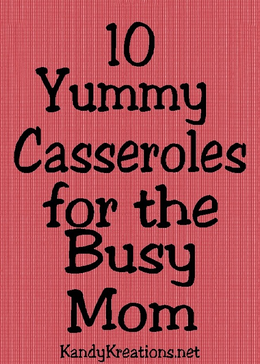 Have a busy day and no time for dinner?  Here are 10 yummy Casserole recipes for the busy mom.  You'll be sitting down to dinner in no time flat!