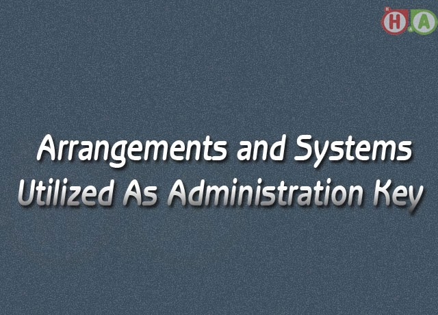 Arrangements and Systems Utilized As Administration Key
