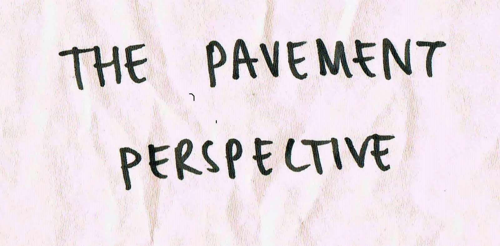 The Pavement Perspective