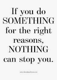 Do it for the right reason quotes