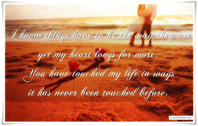 You Have Touched My Life In Ways It Has Never Been Touched Before, Picture Quotes, Love Quotes, Sad Quotes, Sweet Quotes, Birthday Quotes, Friendship Quotes, Inspirational Quotes, Tagalog Quotes