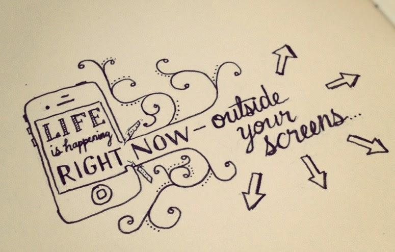 Life is happening right now out of your screen