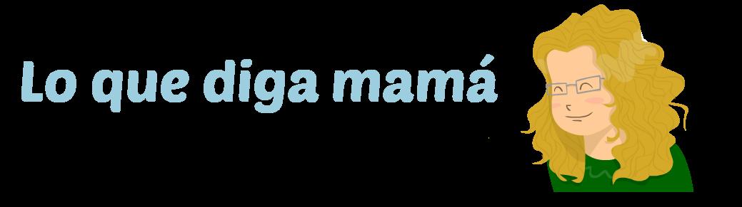 Lo que diga mamá