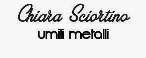 Chiara Sciortino - Umili metalli