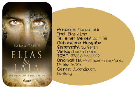 http://www.amazon.de/Elias-Laia-Die-Herrschaft-Masken/dp/3846600091/ref=sr_1_1?s=books&ie=UTF8&qid=1434122989&sr=1-1&keywords=Elias+%26+Laia