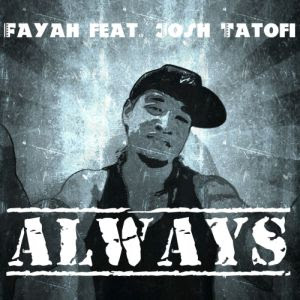 "Cover artwork of ""Always"" by Fayah featuring Josh Tatofi."