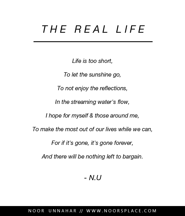 The Real Life Poem by Noor Unnahar