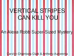 VERTICAL STRIPES CAN KILL YOU, An Alexa Robb Super-Sized Mystery
