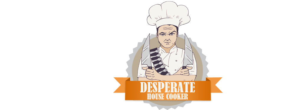 Desperate House Cooker