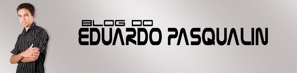 .:: Blog do Eduardo Pasqualin ::.