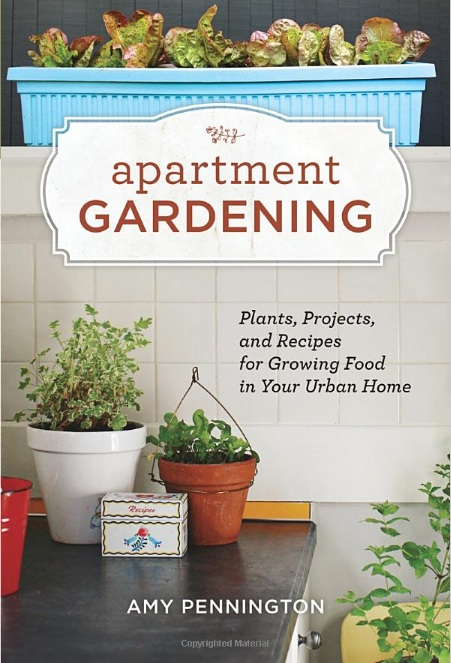 Apartment Gardening: Plants, Projects, and Recipes for Growing Food in ...