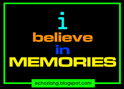 i believe in MEMORIES - Tagalog Love Quotes Collection