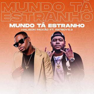 Halison Paixão - Mundo Tá Estranho (feat. FatBoy6.3 Twenty20) [Baixar e Ouvir] 1