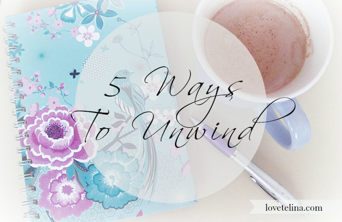 5 ways to unwind and relax