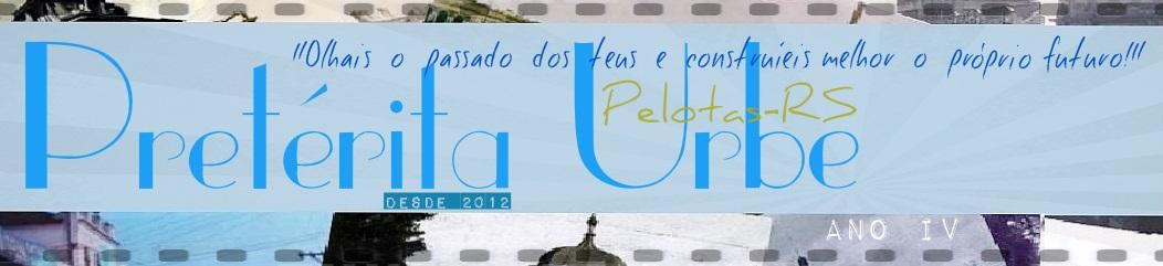 """Pretérita uRBe - Pelotas/RS """"Uma urbe no fundo da América do Sul"""""""