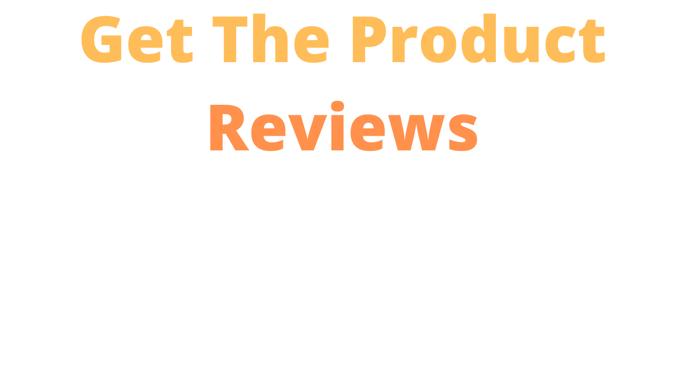 Get The Product Reviews