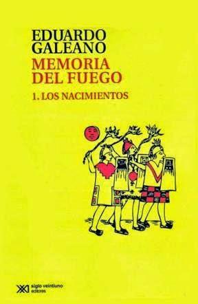 """""""memoria del fuego I - los nacimientos"""" - Eduardo Galeano"""