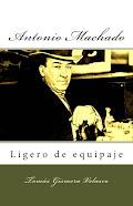 Antonio Machado. Ligero de equipaje