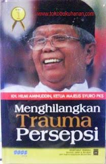 buku menghilangkan trauma persepsi Hilmi Aminuddin Ketua Majelis Syura PKS