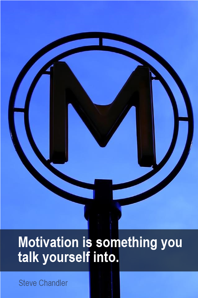 visual quote - image quotation for MOTIVATION - Motivation is something you talk yourself into. - Steve Chandler