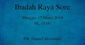 Ibadah Raya Sore 17 Maret 2019 Jam 17.00 WIB