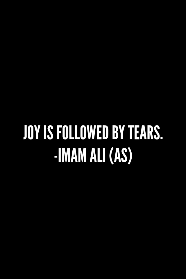 JOY IS FOLLOWED BY TEARS.