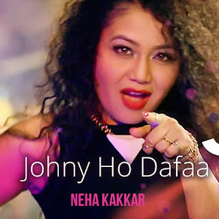 Johny Ho Dafaa - Neha Kakkar