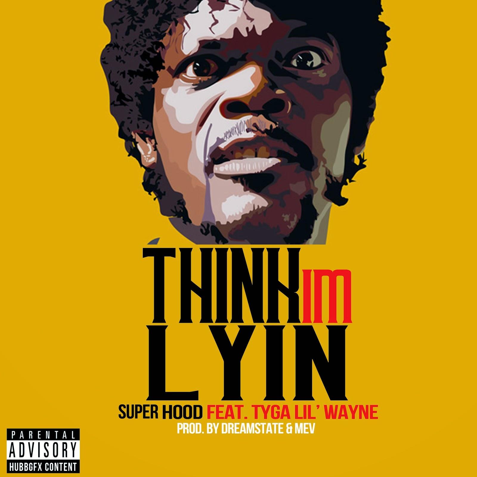 Super Hood X Tyga X Lil' Wayne - Think I'm Lyin' | Ses Rêveries