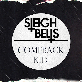 Sleigh Bells - Comeback Kid Lyrics