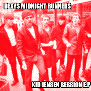 Dexys Midnight Runners - Kid Jensen Session E.P