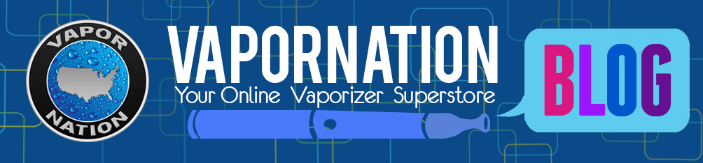 VaporNation Blog | Vaporizer Reviews and Tips | Best Vaporizers | Top Rated Vapes