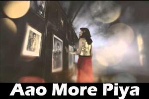 Aao More Piya