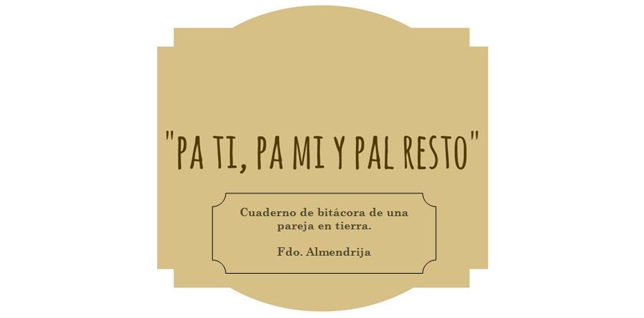 """""""PA TI, PA MI Y PAL RESTO"""""""