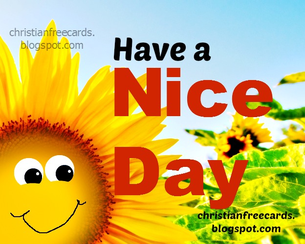 Have a Nice Day, Friend, free cheer up quotes, facebook status free cards, for friends, saying nice day to a dear friend. Nice sunflower card.