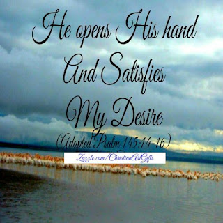 He opens His hand and satisfies my desire Psalm 145:14-16