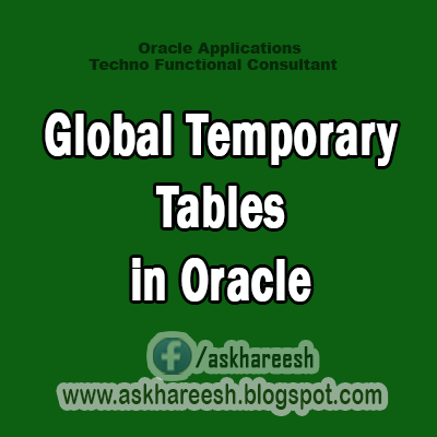 Global Temporary Tables in Oracle,AskHareesh Blog for OracleApps