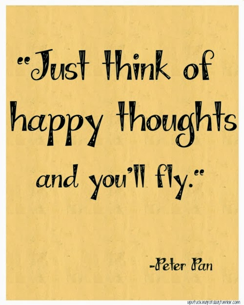 Just think of happy thoughts and youll fly - Peter Pan ~ God is Heart