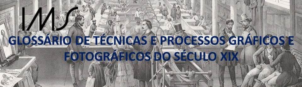 Glossário de Técnicas e processos fotográficos do século XIX