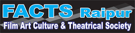 FILM ART CULTURE AND THIATRICAL SOCIETY, (FACTS) Raipur