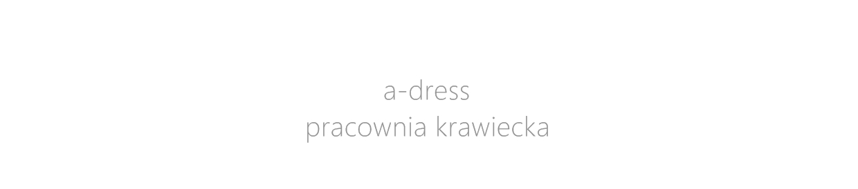 a-dress | pracownia krawiecka