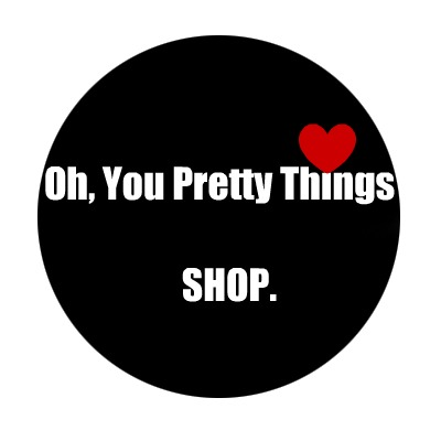 Oh, You Pretty Things SHOP.